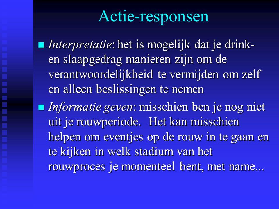 Actie-responsen n Interpretatie: het is mogelijk dat je drink- en slaapgedrag manieren zijn om de verantwoordelijkheid te vermijden om zelf en alleen