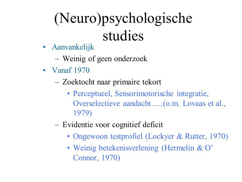 (Neuro)psychologische studies Aanvankelijk –Weinig of geen onderzoek Vanaf 1970 –Zoektocht naar primaire tekort Perceptueel, Sensorimotorische integra