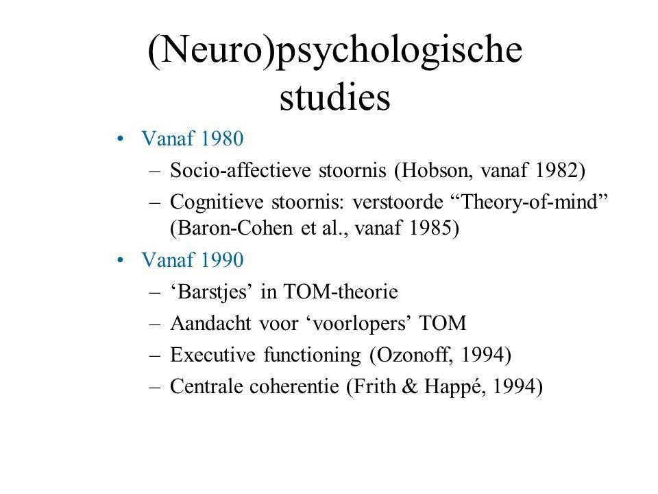 """(Neuro)psychologische studies Vanaf 1980 –Socio-affectieve stoornis (Hobson, vanaf 1982) –Cognitieve stoornis: verstoorde """"Theory-of-mind"""" (Baron-Cohe"""