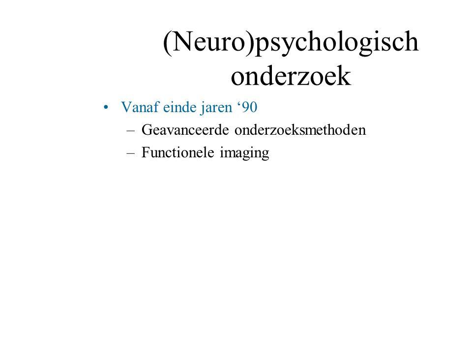 (Neuro)psychologisch onderzoek Vanaf einde jaren '90 –Geavanceerde onderzoeksmethoden –Functionele imaging