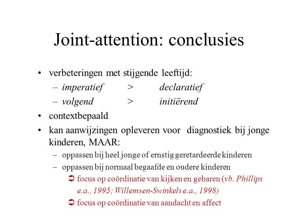 Joint-attention: conclusies verbeteringen met stijgende leeftijd: –imperatief> declaratief –volgend > initiërend contextbepaald kan aanwijzingen oplev