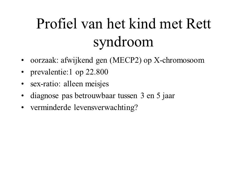 Profiel van het kind met Rett syndroom oorzaak: afwijkend gen (MECP2) op X-chromosoom prevalentie:1 op 22.800 sex-ratio: alleen meisjes diagnose pas b