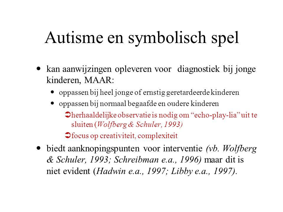 Autisme en symbolisch spel kan aanwijzingen opleveren voor diagnostiek bij jonge kinderen, MAAR: oppassen bij heel jonge of ernstig geretardeerde kind