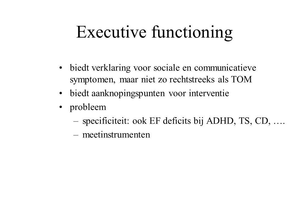 Executive functioning biedt verklaring voor sociale en communicatieve symptomen, maar niet zo rechtstreeks als TOM biedt aanknopingspunten voor interv