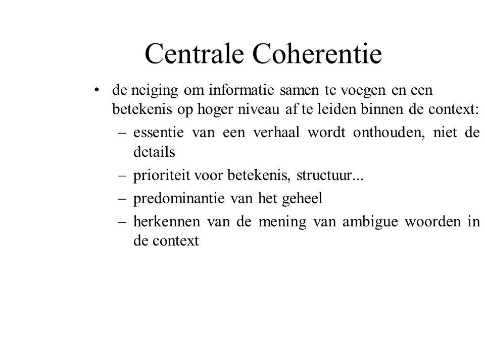 Centrale Coherentie de neiging om informatie samen te voegen en een betekenis op hoger niveau af te leiden binnen de context: –essentie van een verhaa