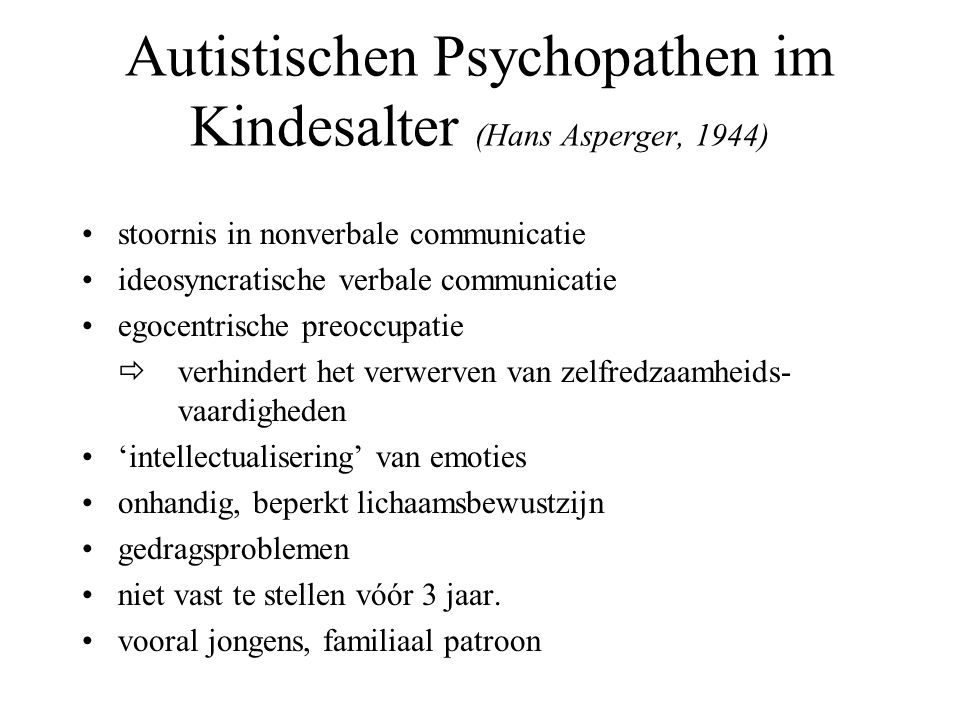 Autistischen Psychopathen im Kindesalter (Hans Asperger, 1944) stoornis in nonverbale communicatie ideosyncratische verbale communicatie egocentrische
