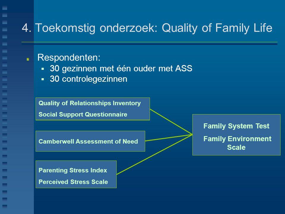 Stress Formele ondersteuning Sociale steun 4. Toekomstig onderzoek: Quality of Family Life Respondenten:  30 gezinnen met één ouder met ASS  30 cont