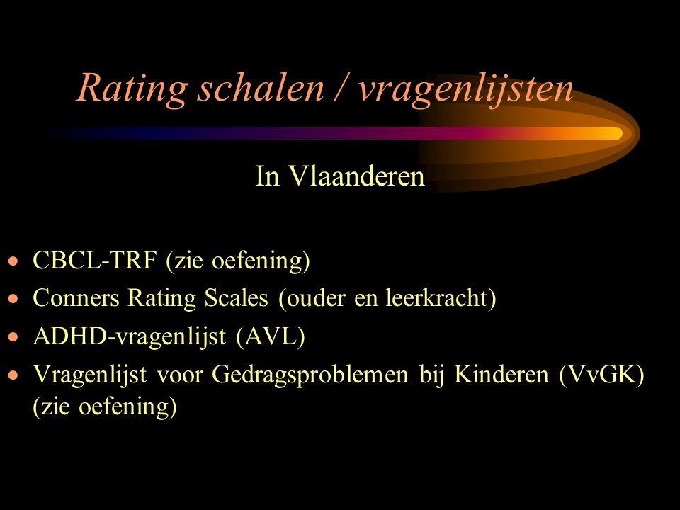 Rating schalen / vragenlijsten In Vlaanderen  CBCL-TRF (zie oefening)  Conners Rating Scales (ouder en leerkracht)  ADHD-vragenlijst (AVL)  Vragen
