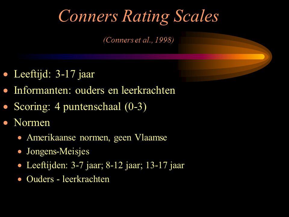 Conners Rating Scales (Conners et al., 1998)  Leeftijd: 3-17 jaar  Informanten: ouders en leerkrachten  Scoring: 4 puntenschaal (0-3)  Normen  Am