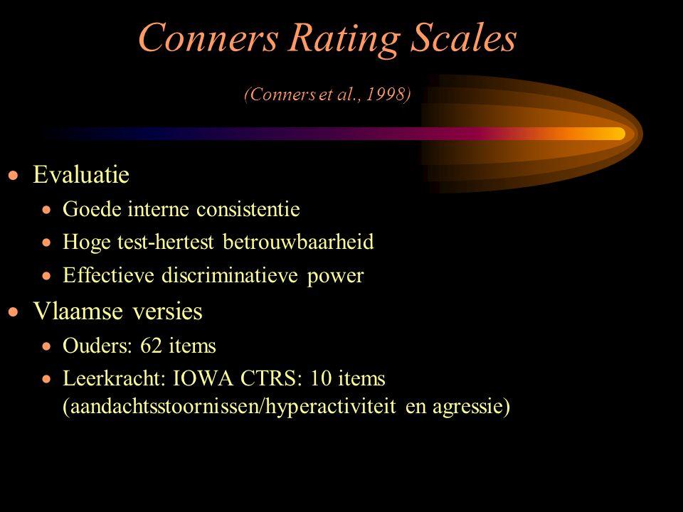 Conners Rating Scales (Conners et al., 1998)  Evaluatie  Goede interne consistentie  Hoge test-hertest betrouwbaarheid  Effectieve discriminatieve
