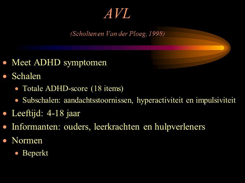 AVL (Scholten en Van der Ploeg, 1998)  Meet ADHD symptomen  Schalen  Totale ADHD-score (18 items)  Subschalen: aandachtsstoornissen, hyperactivite