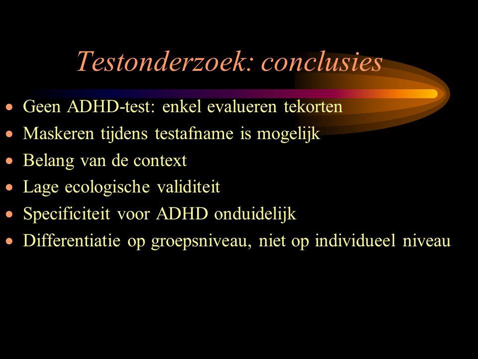 Testonderzoek: conclusies  Geen ADHD-test: enkel evalueren tekorten  Maskeren tijdens testafname is mogelijk  Belang van de context  Lage ecologis