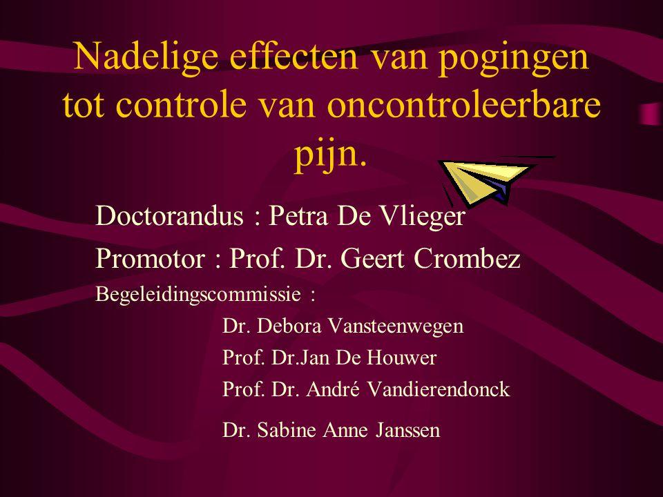 Nadelige effecten van pogingen tot controle van oncontroleerbare pijn. Doctorandus : Petra De Vlieger Promotor : Prof. Dr. Geert Crombez Begeleidingsc