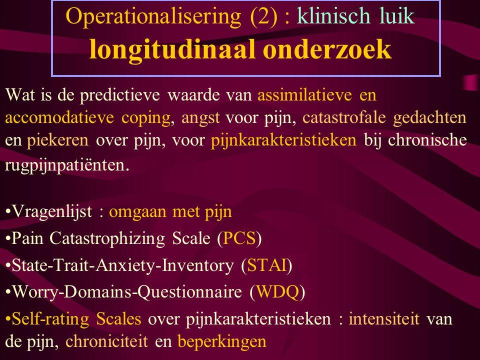 Operationalisering (2) : klinisch luik longitudinaal onderzoek Wat is de predictieve waarde van assimilatieve en accomodatieve coping, angst voor pijn
