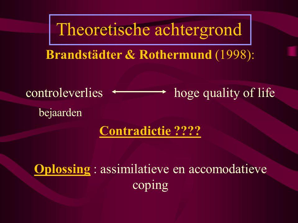 Theoretische achtergrond Brandstädter & Rothermund (1998): controleverlies hoge quality of life bejaarden Contradictie ???? Oplossing : assimilatieve