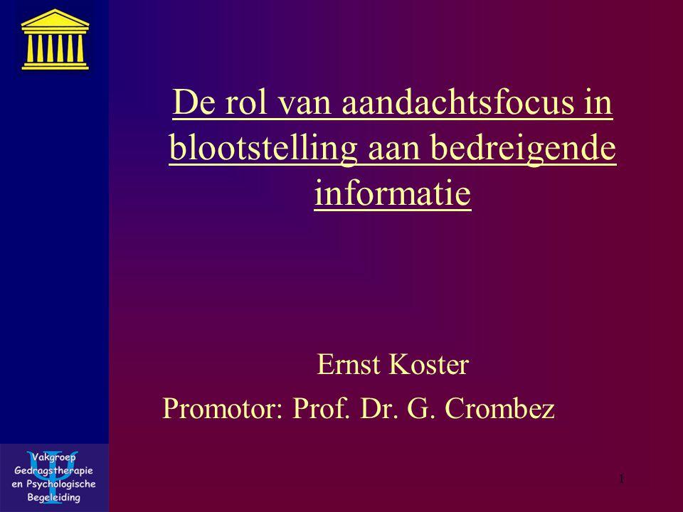 1 De rol van aandachtsfocus in blootstelling aan bedreigende informatie Ernst Koster Promotor: Prof.