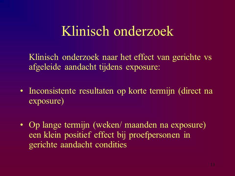 13 Klinisch onderzoek Klinisch onderzoek naar het effect van gerichte vs afgeleide aandacht tijdens exposure: Inconsistente resultaten op korte termij
