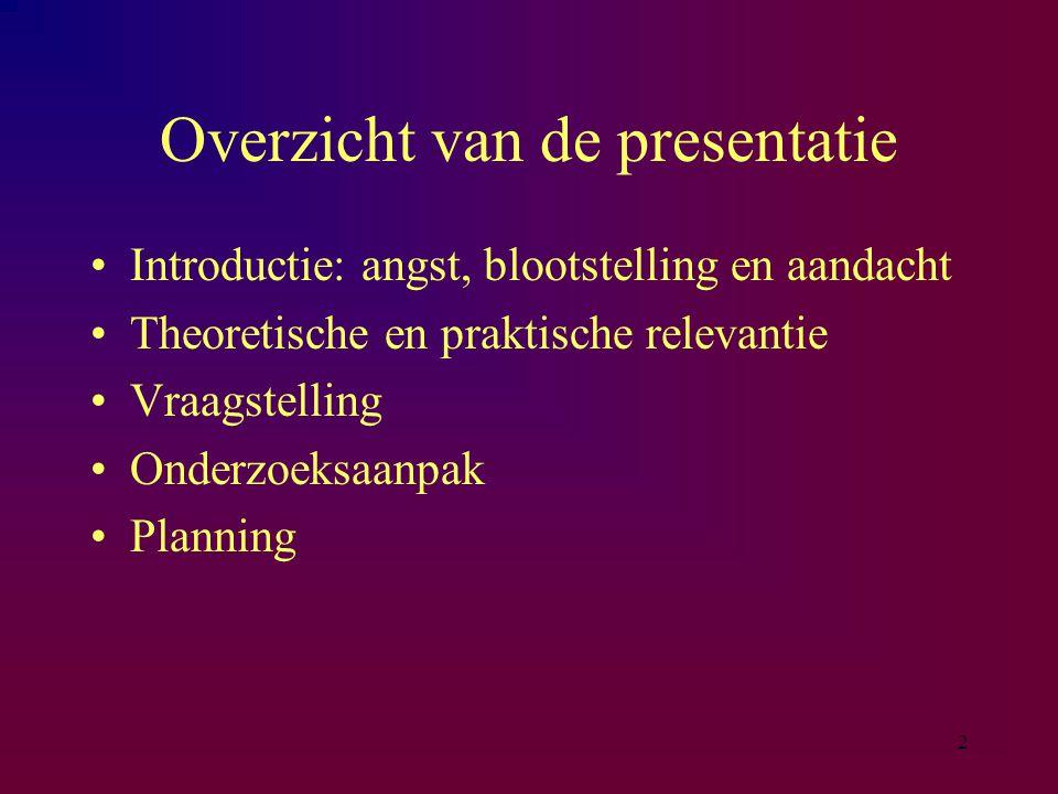 2 Overzicht van de presentatie Introductie: angst, blootstelling en aandacht Theoretische en praktische relevantie Vraagstelling Onderzoeksaanpak Planning
