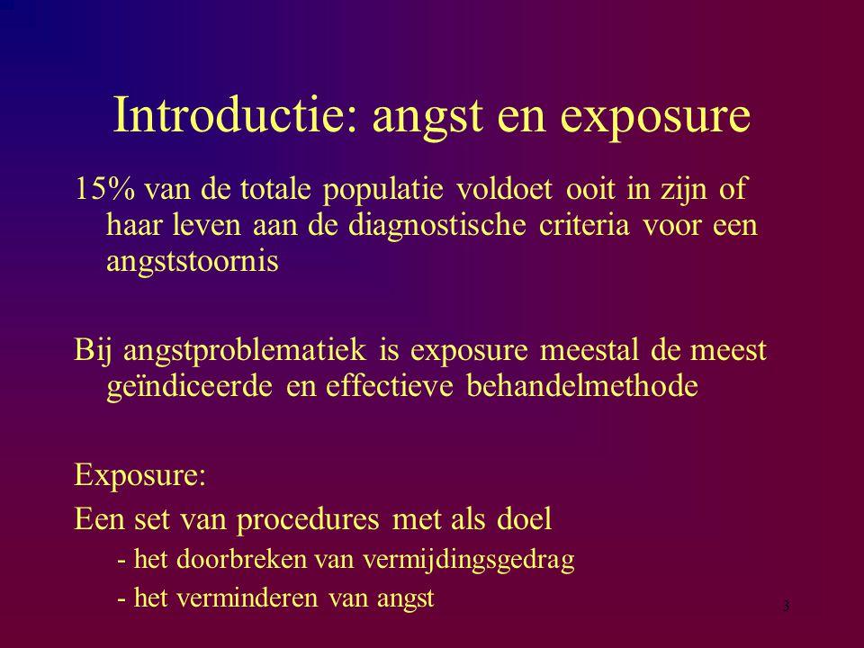 3 Introductie: angst en exposure 15% van de totale populatie voldoet ooit in zijn of haar leven aan de diagnostische criteria voor een angststoornis B