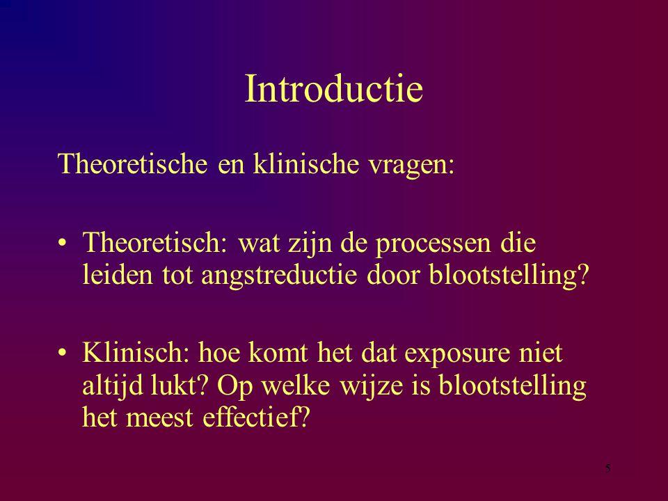 5 Introductie Theoretische en klinische vragen: Theoretisch: wat zijn de processen die leiden tot angstreductie door blootstelling? Klinisch: hoe komt