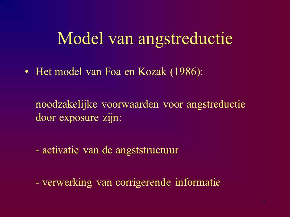 7 Model van angstreductie Het model van Foa en Kozak (1986): noodzakelijke voorwaarden voor angstreductie door exposure zijn: - activatie van de angststructuur - verwerking van corrigerende informatie