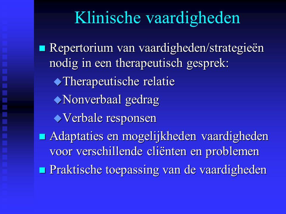 Klinische vaardigheden n Repertorium van vaardigheden/strategieën nodig in een therapeutisch gesprek: u Therapeutische relatie u Nonverbaal gedrag u V