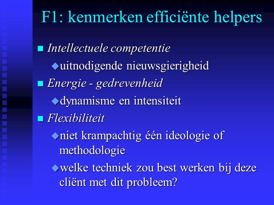 F1: kenmerken efficiënte helpers n Intellectuele competentie u uitnodigende nieuwsgierigheid n Energie - gedrevenheid u dynamisme en intensiteit n Fle
