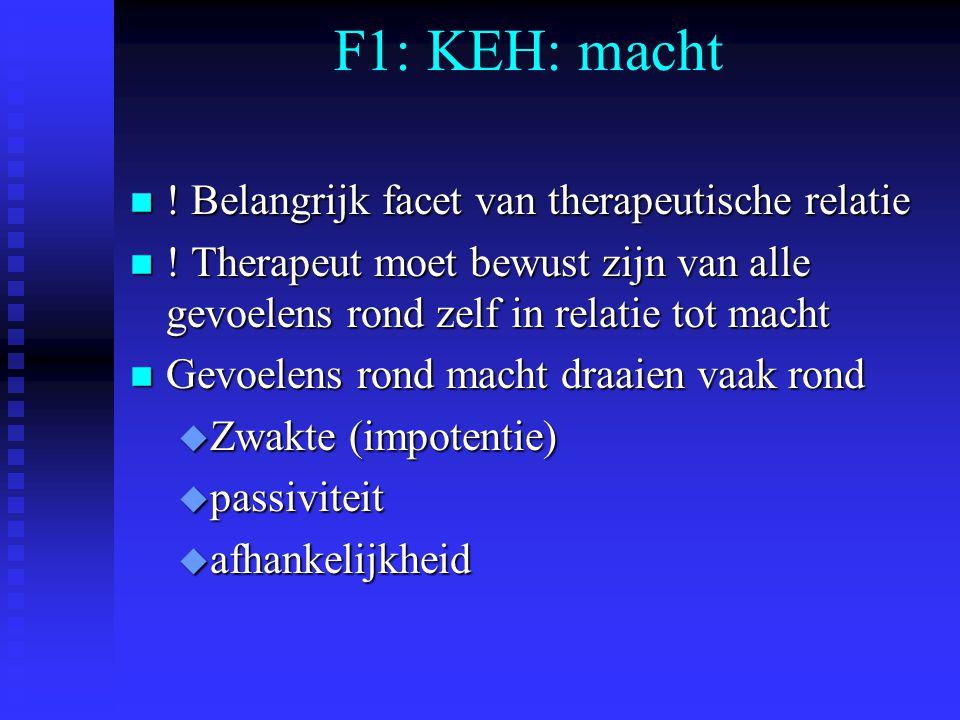 F1: KEH: macht n .Belangrijk facet van therapeutische relatie n .