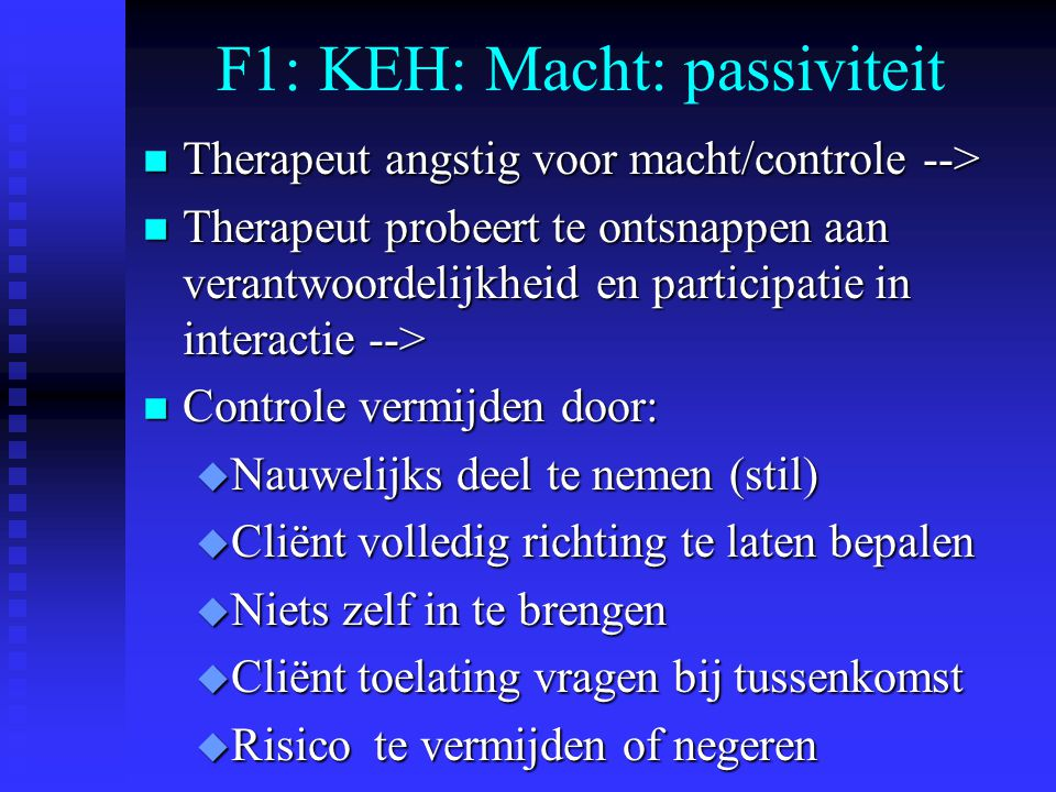 F1: KEH: Macht: passiviteit n Therapeut angstig voor macht/controle --> n Therapeut probeert te ontsnappen aan verantwoordelijkheid en participatie in