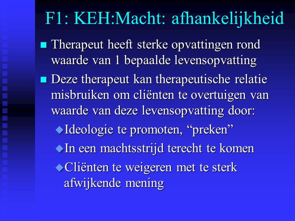 F1: KEH:Macht: afhankelijkheid n Therapeut heeft sterke opvattingen rond waarde van 1 bepaalde levensopvatting n Deze therapeut kan therapeutische rel