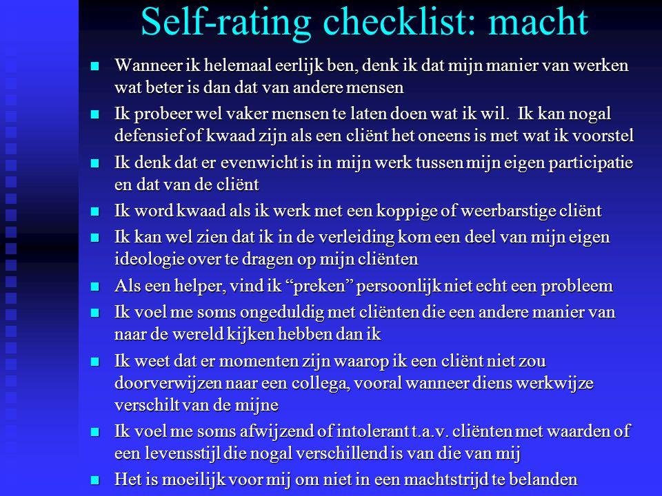 Self-rating checklist: macht n Wanneer ik helemaal eerlijk ben, denk ik dat mijn manier van werken wat beter is dan dat van andere mensen n Ik probeer wel vaker mensen te laten doen wat ik wil.