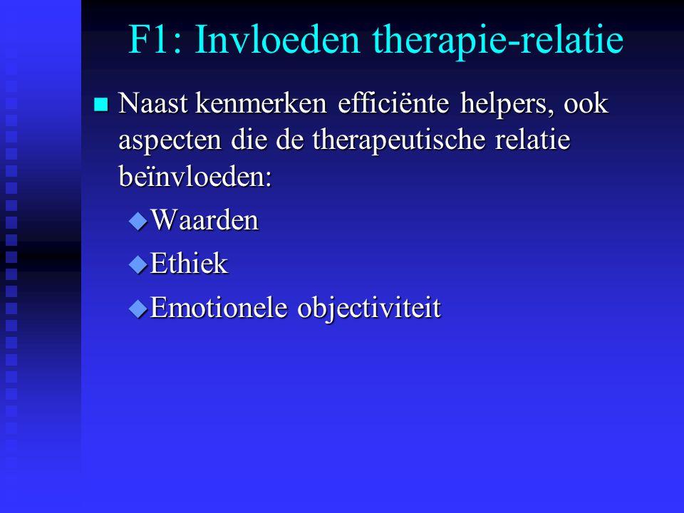 F1: Invloeden therapie-relatie n Naast kenmerken efficiënte helpers, ook aspecten die de therapeutische relatie beïnvloeden: u Waarden u Ethiek u Emotionele objectiviteit