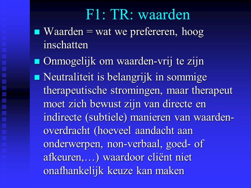 F1: TR: waarden n Waarden = wat we prefereren, hoog inschatten n Onmogelijk om waarden-vrij te zijn n Neutraliteit is belangrijk in sommige therapeuti