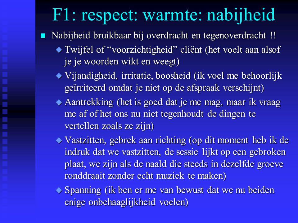 F1: respect: warmte: nabijheid n Nabijheid bruikbaar bij overdracht en tegenoverdracht !.
