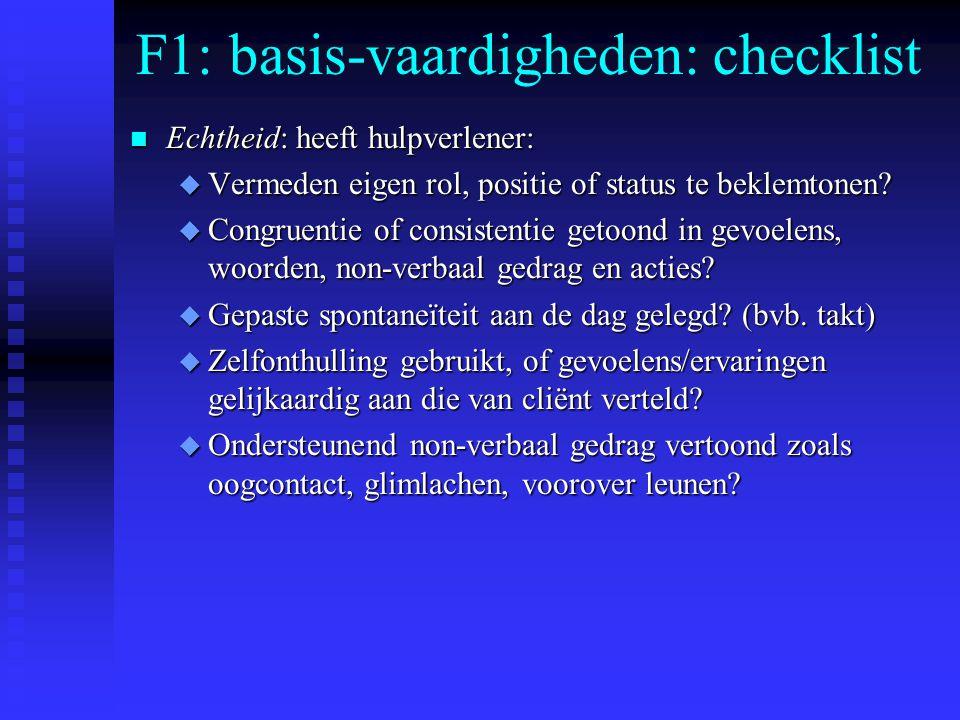 F1: basis-vaardigheden: checklist n Echtheid: heeft hulpverlener: u Vermeden eigen rol, positie of status te beklemtonen.