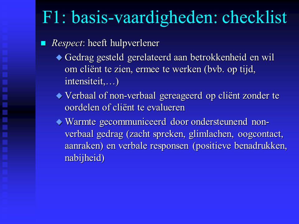 F1: basis-vaardigheden: checklist n Respect: heeft hulpverlener u Gedrag gesteld gerelateerd aan betrokkenheid en wil om cliënt te zien, ermee te werken (bvb.