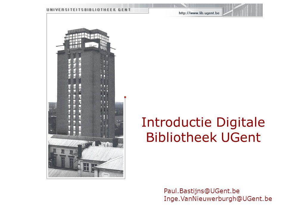 Introductie Digitale Bibliotheek UGent Paul.Bastijns@UGent.be Inge.VanNieuwerburgh@UGent.be