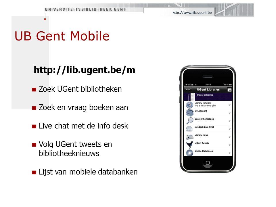 UB Gent Mobile http://lib.ugent.be/m Zoek UGent bibliotheken Zoek en vraag boeken aan Live chat met de info desk Volg UGent tweets en bibliotheeknieuw