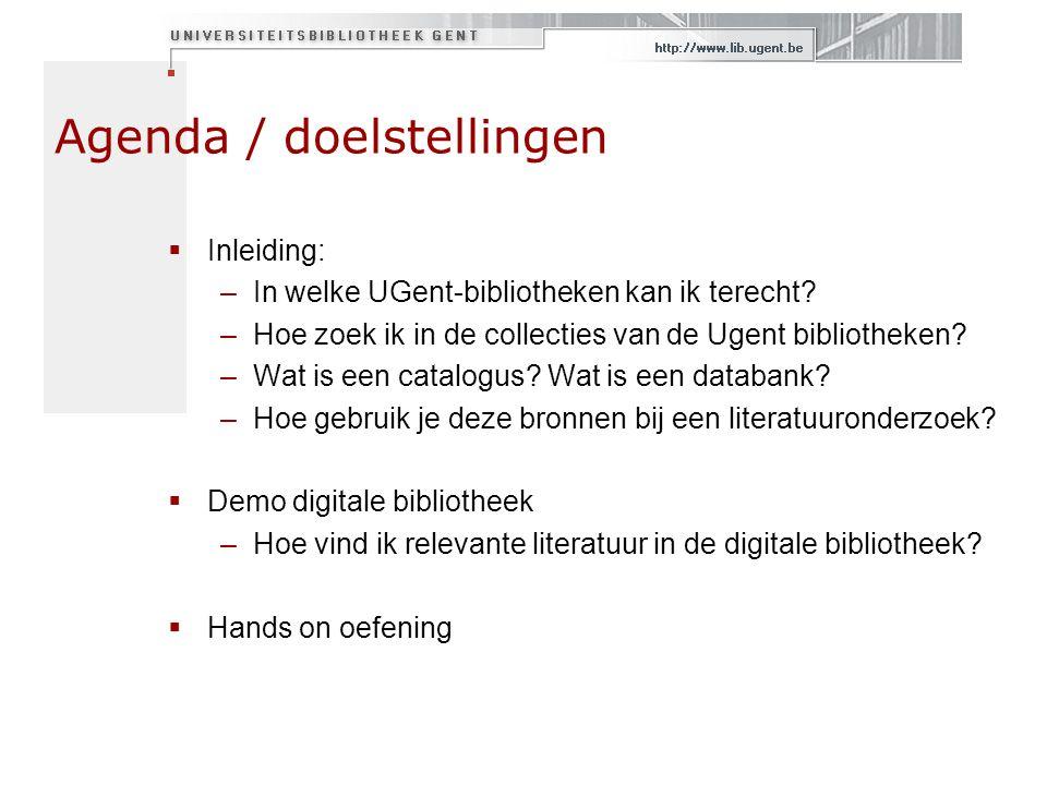 Agenda / doelstellingen  Inleiding: –In welke UGent-bibliotheken kan ik terecht? –Hoe zoek ik in de collecties van de Ugent bibliotheken? –Wat is een