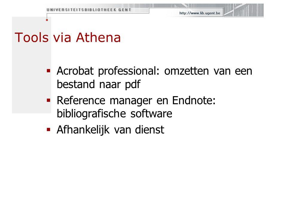Tools via Athena  Acrobat professional: omzetten van een bestand naar pdf  Reference manager en Endnote: bibliografische software  Afhankelijk van