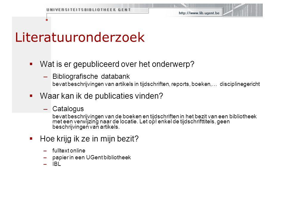Literatuuronderzoek  Wat is er gepubliceerd over het onderwerp? –Bibliografische databank bevat beschrijvingen van artikels in tijdschriften, reports