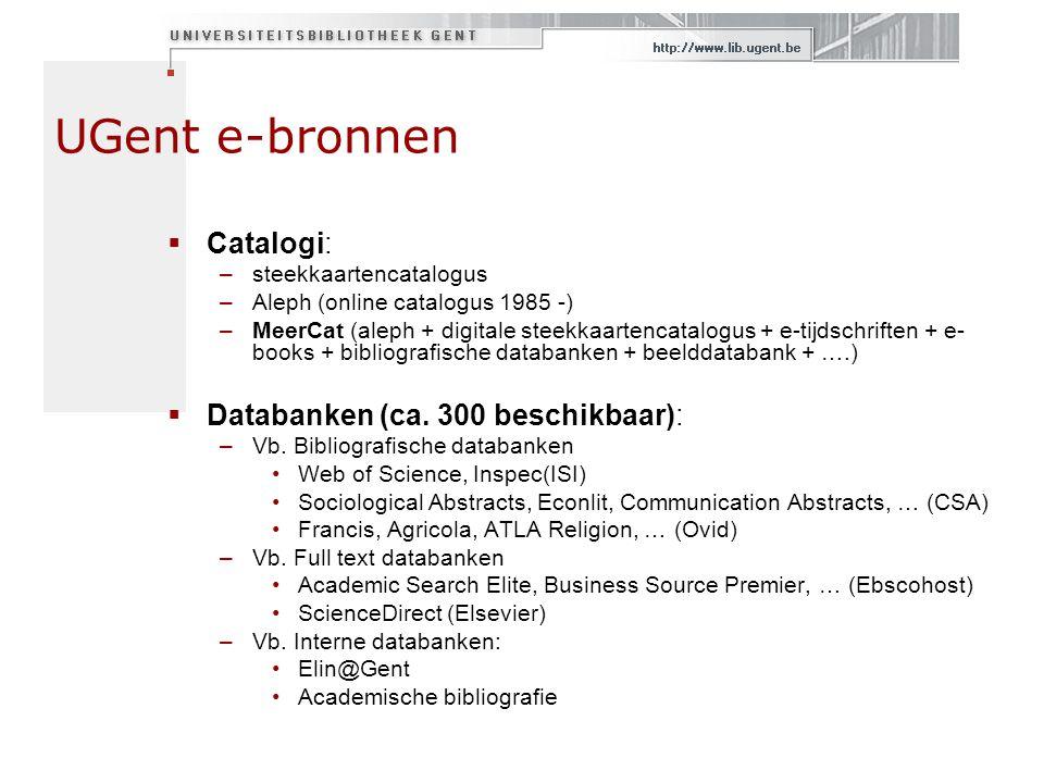 UGent e-bronnen  Catalogi: –steekkaartencatalogus –Aleph (online catalogus 1985 -) –MeerCat (aleph + digitale steekkaartencatalogus + e-tijdschriften
