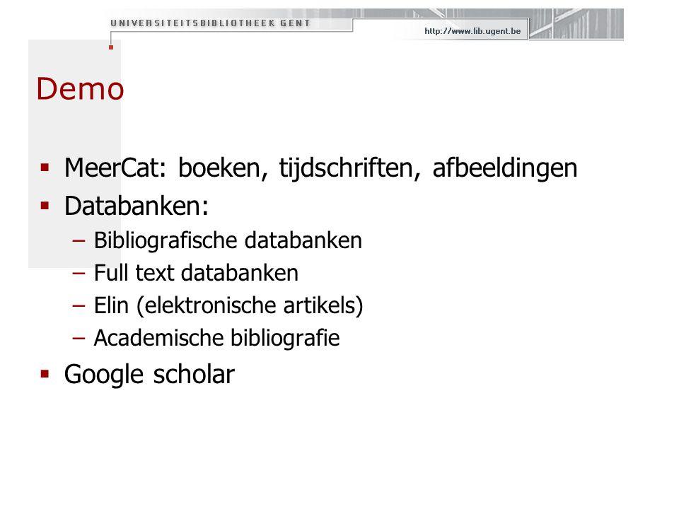 Demo  MeerCat: boeken, tijdschriften, afbeeldingen  Databanken: –Bibliografische databanken –Full text databanken –Elin (elektronische artikels) –Ac