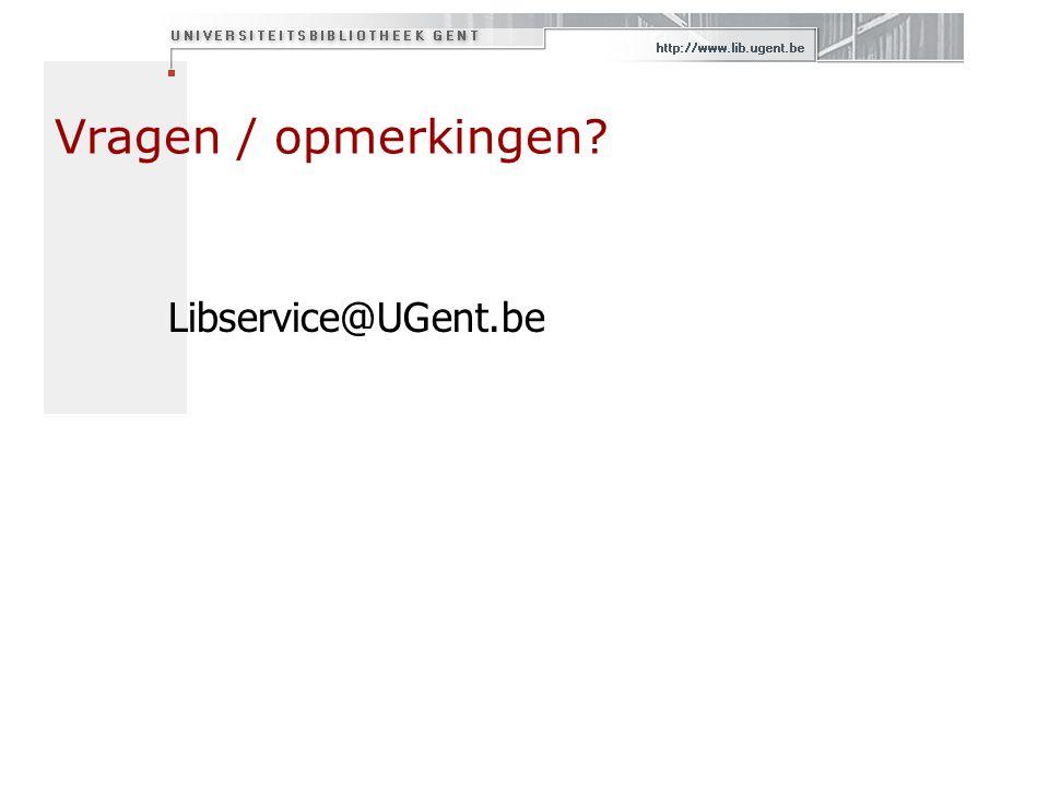 Vragen / opmerkingen? Libservice@UGent.be