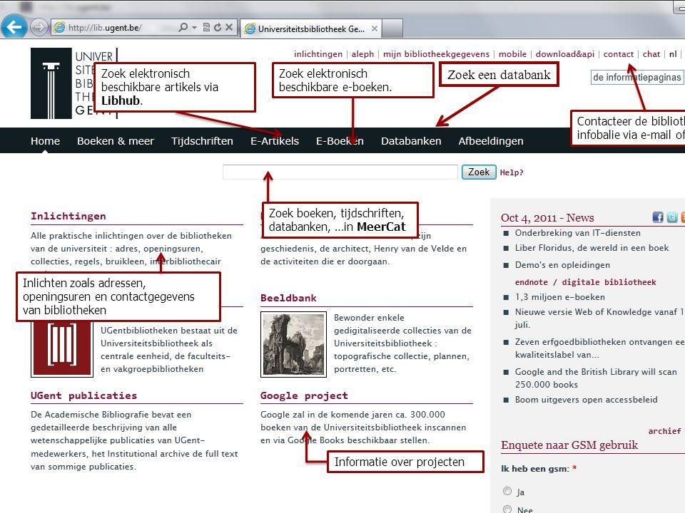 Zoek elektronisch beschikbare artikels via Libhub. Zoek een databank Zoek boeken, tijdschriften, databanken, …in MeerCat Inlichten zoals adressen, ope