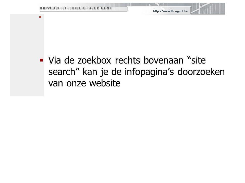 """ Via de zoekbox rechts bovenaan """"site search"""" kan je de infopagina's doorzoeken van onze website"""