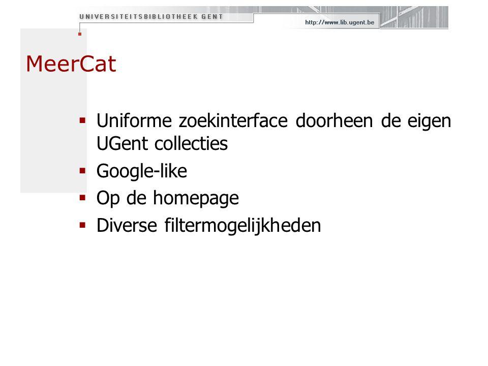 MeerCat  Uniforme zoekinterface doorheen de eigen UGent collecties  Google-like  Op de homepage  Diverse filtermogelijkheden