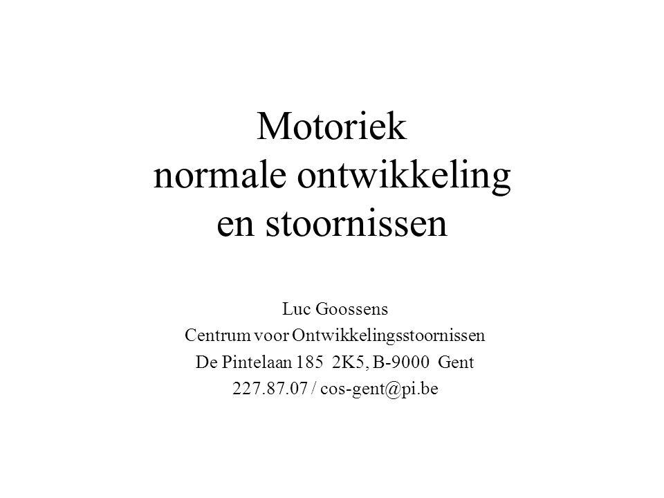 Motoriek normale ontwikkeling en stoornissen Luc Goossens Centrum voor Ontwikkelingsstoornissen De Pintelaan 185 2K5, B-9000 Gent 227.87.07 / cos-gent