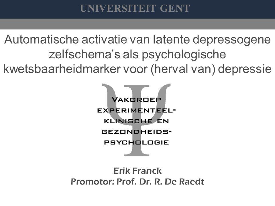 UNIVERSITEIT GENT Automatische activatie van latente depressogene zelfschema's als psychologische kwetsbaarheidmarker voor (herval van) depressie Erik