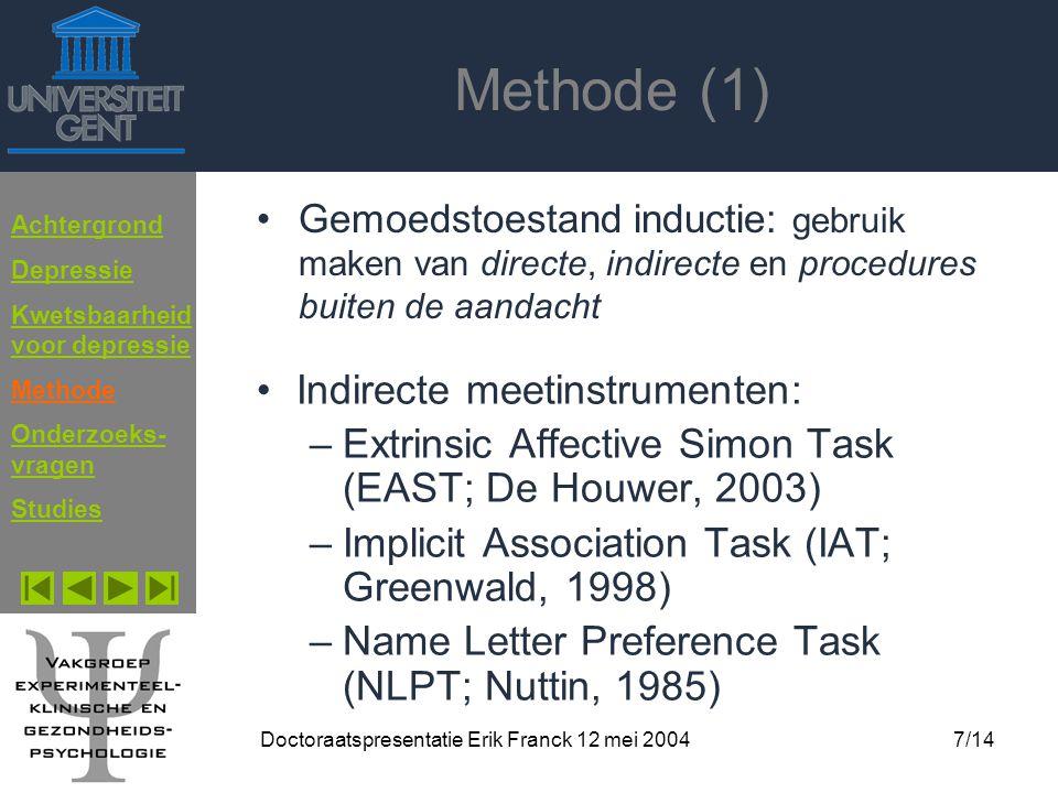 Doctoraatspresentatie Erik Franck 12 mei 20047/14 Methode (1) Gemoedstoestand inductie: gebruik maken van directe, indirecte en procedures buiten de a